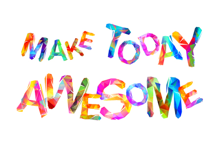 Illustration for Make today awesome. Motivational Inscription of vector triangular letters. - Royalty Free Image
