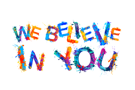 Illustration for We believe in you. Motivational inscription of splash paint letters - Royalty Free Image