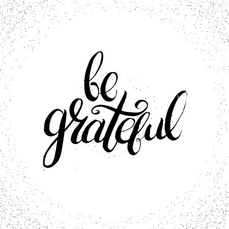Ilustración de Quote typographical background for thanksgiving day. Be grateful. Unique handwritten lettering. Template for card poster banner and print for t-shirt - Imagen libre de derechos