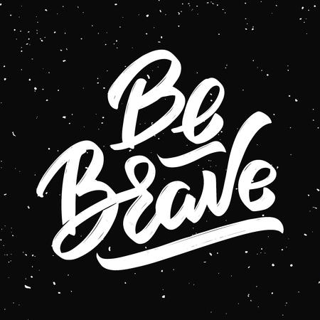 Ilustración de Be brave. Hand drawn lettering isolated on black background. Design elements for poster, greeting card. Vector illustration - Imagen libre de derechos