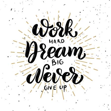 Ilustración de Work hard, dream big, never give up. Hand drawn motivation lettering quote. Design element for poster, banner, greeting card. Vector illustration - Imagen libre de derechos