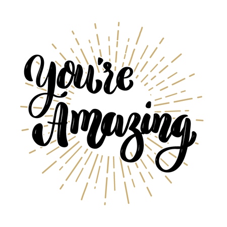 Ilustración de You're amazing. Hand drawn motivation lettering quote. Design element for poster, banner, greeting card. Vector illustration - Imagen libre de derechos