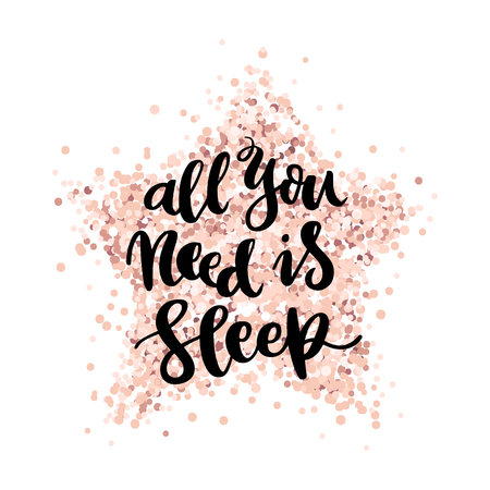 Illustration pour The hand-drawing quote: All you need is sleep, on a pink gold glitter star. It can be used for card, mug, brochures, poster, t-shirts, phone case etc. Vector Image. - image libre de droit