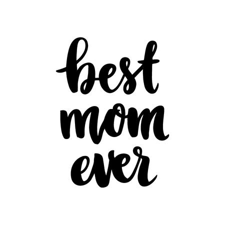 Illustration pour Hand drawn lettering phrase: best mom ever, for holiday Mother' day. It can be used for greeting card, mug, brochures, poster, label, sticker etc. - image libre de droit