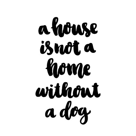 Illustration pour The hand-drawing ink quote: A house is not a home without a dog. In a trendy calligraphic style, on a white background. It can be used for card, mug, brochures, poster, template etc. - image libre de droit