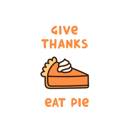 Ilustración de The cute quote: Give Thanks Eat Pie, with pumpkin pie with whipped cream, traditional American Thanksgiving Day dessert. It can be used for card, mug, poster, t-shirts, phone case etc. - Imagen libre de derechos