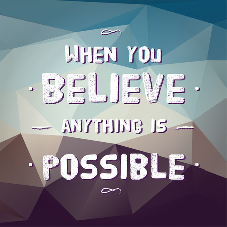 Illustration for Vector : Motivation Quote  When you believe anything is possible on polygon pattern background vintage style, ,Motivational typographic - Royalty Free Image