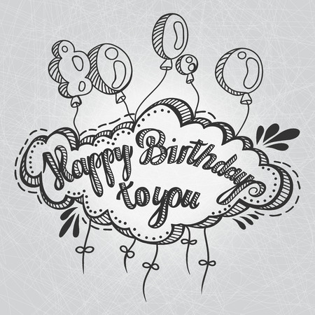 Greeting card. Happy Birthday to You. Hand drawing. Greeting inscription and balloons, hand drawn. Congratulations on the holiday.