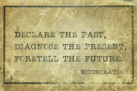 Foto de Declare the past, diagnose the present, foretell the future - famous ancient Greek physician Hippocrates quote printed on grunge vintage cardboard - Imagen libre de derechos